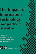 Impact of Information Technology : From Practice to Curriculum :  From Practice to Curriculum - Yaacov Katz
