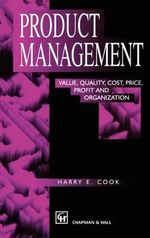 Product Management : Value, Quality, Cost, Price, Profit and Organization - H.E. Cook