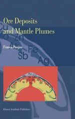 Ore Deposits and Mantle Plumes : An Introduction to the Practical Aspects of Ore Tr... - Franco Pirajno
