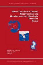 When Continents Collide : Geodynamics and Geochemistry of Ultrahigh-Pressure Rocks :  Geodynamics and Geochemistry of Ultrahigh-Pressure Rocks