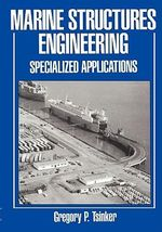Marine Structures Engineering: Specialized Applications : Specialized Applications - Gregory P. Tsinker