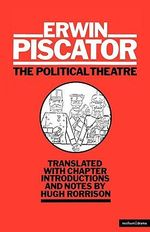 The Political Theatre : Half a Century of Politics in the Theatre - Erwin Piscator