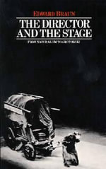 The Director and the Stage : From Naturalism to Grotowski - Edward Braun