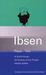 Ibsen Plays : Doll's House, An Enemy of the People, Hedda Gabler v.2 - Henrik Ibsen