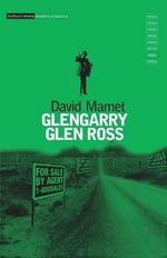 Glengarry Glen Ross : A Play in Two Acts - David Mamet