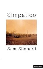 Simpatico : A Play in Three Acts - Sam Shepard