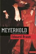Meyerhold : A Revolution in Theatre - Edward Braun
