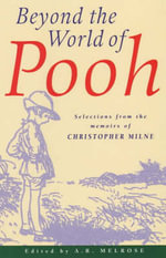 Beyond the World of Pooh : Selections from the Memoirs of Christopher Milne - Christopher Milne