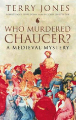 Who Murdered Chaucer? : A Medieval Mystery - Terry Jones