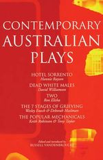 Contemporary Australian Plays :  The Hotel Sorrento,  Dead White Males,  Two,  The 7 Stages of Grieving,  The Popular Mechanicals