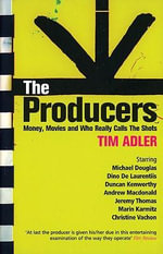 The Producers : Money, Movies and Who Really Calls the Shots - Tim Adler