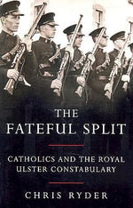 The Fateful Split : The Failure of Policing in Northern Ireland - Chris Ryder