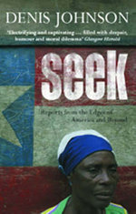 Seek : Reports from the Edges of America and Beyond - Denis Johnson