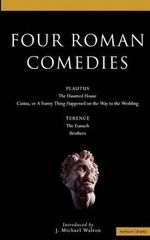 Four Roman Comedies : Haunted House; Casina, or a Funny Thing Happened on the Way to the Wedding; The Eunuch; Brothers - Titus Maccius Plautus