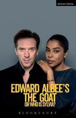 The Goat : Or, Who is Sylvia? - Edward Albee