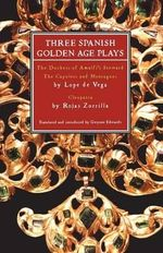 Three Spanish Golden Age Plays : Duchess of Amalfi's Steward, The Capulets and Montagues, Cleopatra - Gwynne Edwards