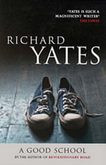 A Good School - Richard Yates