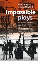 Impossible Plays : Adventures with the Cottesloe Company - Jack Shepherd