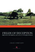 Fields of Deception : Britain's Bombing Decoys of World War II - Colin Dobinson