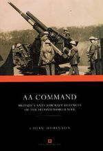 AA Command : Britain's Anti-aircraft Defences of the Second World War - Colin Dobinson