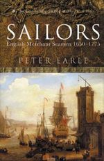 Sailors : English Merchant Seamen 1650 - 1775 - Peter Earle