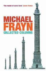 Michael Frayn Collected Columns : Methuen Humour Ser. - Michael Frayn