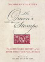 The Queen's Stamps : The Authorised History of the Royal Philatelic Collection - Nicholas Courtney