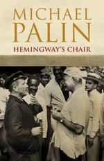 Hemingway's Chair - Michael Palin