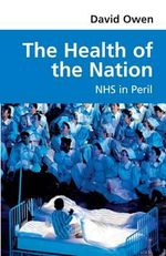 The Health of the Nation : NHS in Peril - David Owen