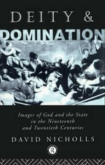 Deity and Domination : Images of God and the State of the 19th and 20th Centuries - David Nicholls