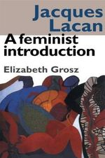 Jacques Lacan : A Feminist Introduction - Elizabeth Grosz