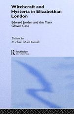 Witchcraft and Hysteria in Elizabethan London : Edward Jorden and the Mary Glover Case