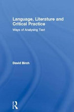 Language, Literature and Critical Practice : Ways of Analysing Text - David Birch
