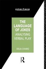 The Language of Jokes : Analyzing Verbal Play - Delia Chiaro