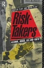 Risk-takers : Alcohol, Drugs, Sex and Youth - Martin A. Plant