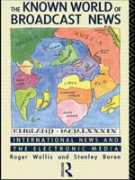 The Known World of Broadcast News : International News and the Electronic Media - Stanley J. Baran