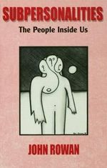 Subpersonalities : The People Inside Us - John Rowan