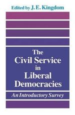 The Civil Service in Liberal Democracies : An Introductory Survey - John Kingdom