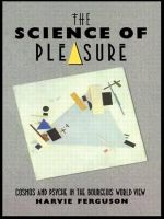 The Science of Pleasure : Cosmos and Psyche in the Bourgeois World - Harvie Ferguson