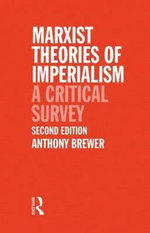 Marxist Theories of Imperialism : A Critical Survey - Anthony Brewer