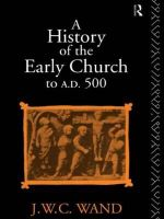 A History of the Early Church to A.D.500 - John William Charles Wand