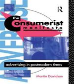 The Consumerist Manifesto : Advertising in Postmodern Times - Martin P. Davidson