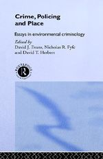 Crime, Policing and Place : Essays in Environmental Criminology