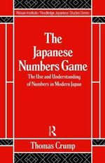 The Japanese Numbers Game : The Use and Understanding of Numbers in Modern Japan - Thomas Crump