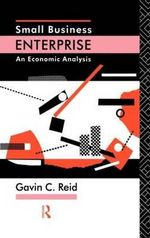 Small Business Enterprise : An Economic Analysis - Gavin C. Reid