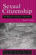 Sexual Citizenship : The Material Construction of Sexualities - David T. Evans