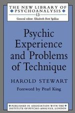Psychic Experience and Problems of Technique : New Lib Psychoanalysis - Harold Stewart