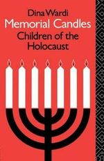 Memorial Candles : Children of the Holocaust - Dina Wardi