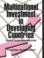 Multinational Investment in Developing Countries : A Study of Taxation and Nationalization - Thomas Andersson