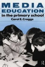 Media Education in the Primary School - Carol E. Craggs